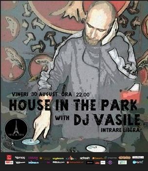 House in the park cu DJ Vasile @ Tete-a-tete
